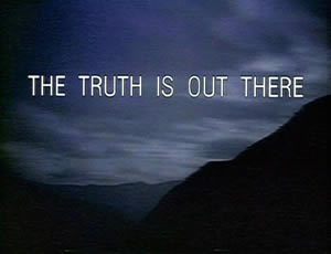 The Truth Is Out There (X-Files Tagline)